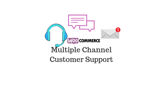 Customer support WooCommerce multiple channels