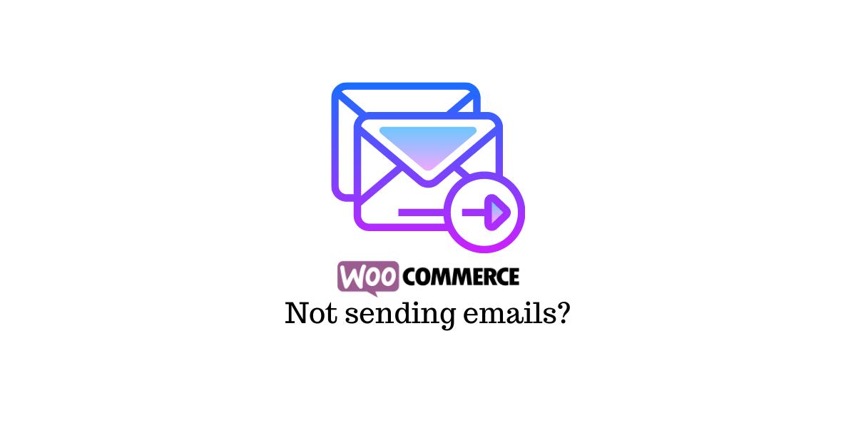 WooCommerce not sending emails